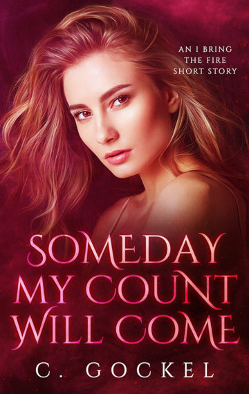 Someday My Count Will Come: An I Bring the Fire Short Story Kindle Edition by C. Gockel  (Author)